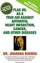 Flax Oil as a True Aid Against Arthritis, Heart Infarction, Cancer, and Other Diseases