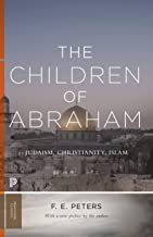 The Children of Abraham: Judaism, Christianity, Islam (Princeton Classics Book 83)