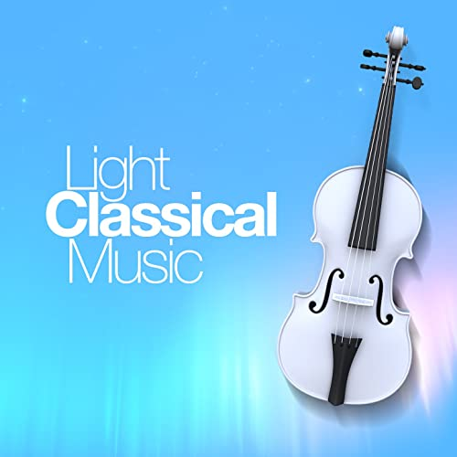 Light Classical Music by Light Classical Music on Amazon Music