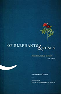 Of Elephants & Roses: French Natural History, 1790-1830: American Philosophical Society Memoir Vol. 267 (Memoirs of the Am...