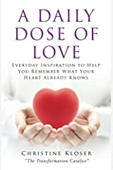 A Daily Dose of Love: Everday Inspiration to Help You Remember What Your Heart Already Knows Kindle Edition