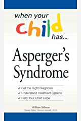 When Your Child Has . . . Asperger's Syndrome: *Get the Right Diagnosis *Understand Treatment Options *Help Your Child Cope (When Your Child Has A...) Kindle Edition