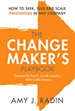 The Change Maker's Playbook: How to Seek, Seed and Scale Innovation in Any Company