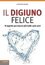 Il digiuno felice: Il segreto per essere più belli e più sani (Italian Edition)