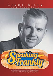 Speaking Frankly: A Southern Boy's Journey from Slaughterhouse to Creation of the World's Top Hot Dog Brand