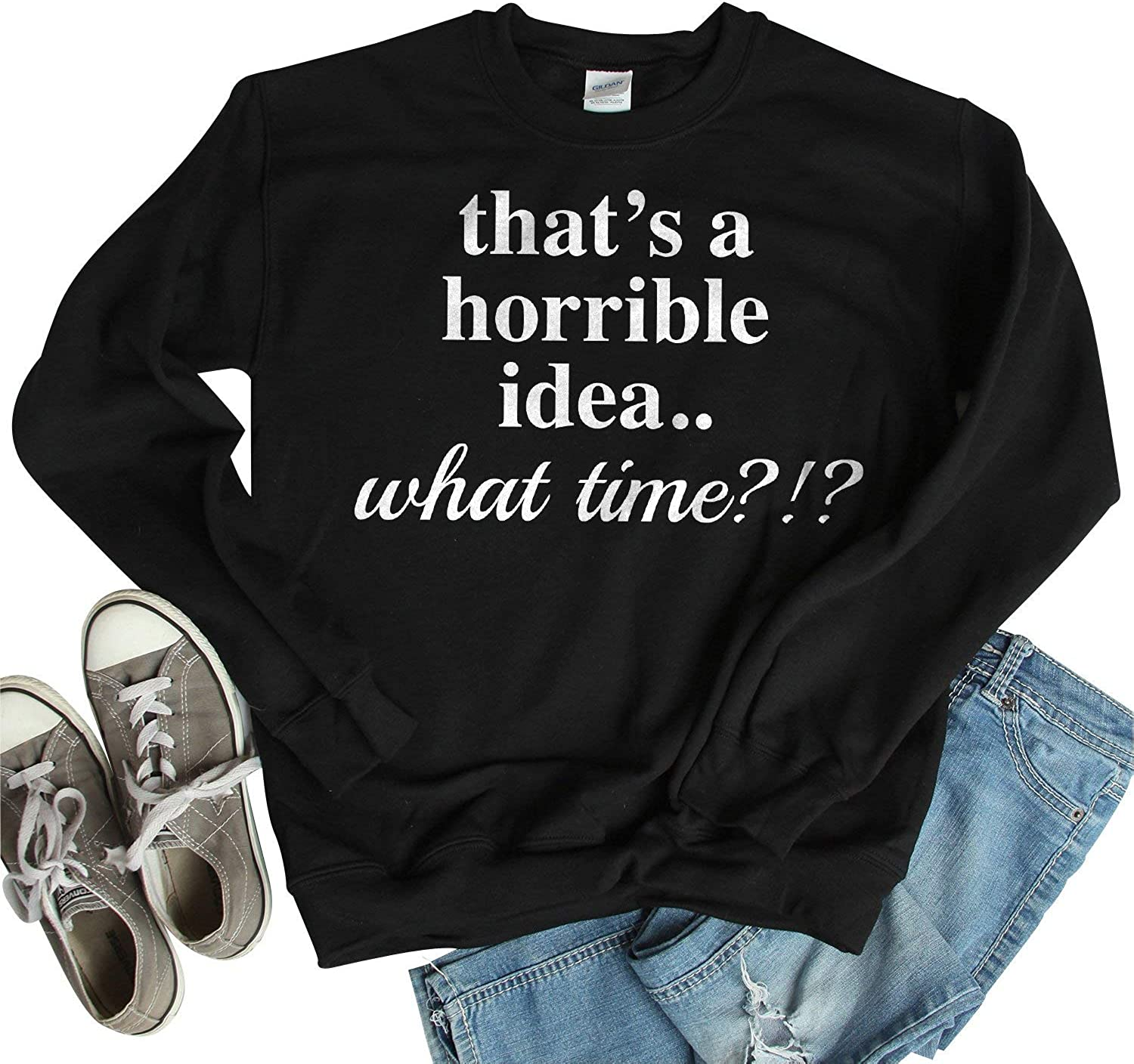 That's A Horrible Idea What Time? Crewneck Limited time for free shipping Outstanding C Unisex Sweatshirt