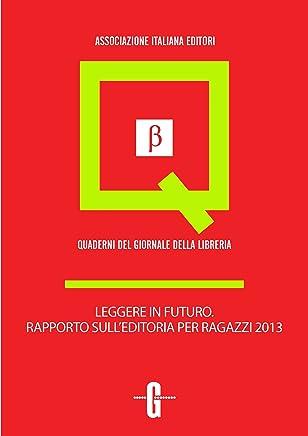 Leggere in futuro. Rapporto sulleditoria per ragazzi 2013