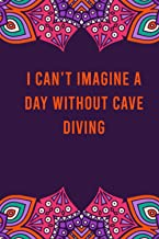 I can't imagine a day without cave diving: funny notebook for women men, cute journal for writing, appreciation birthday c...