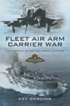 Fleet Air Arm Carrier War: The History of British Naval Aviation (English Edition)