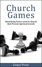 Church Games: Identifying Tactics used in Church that Prevent Spiritual Growth