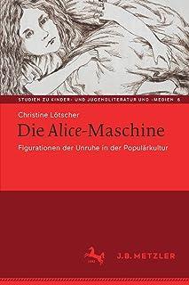 Die Alice-Maschine: Figurationen Der Unruhe in Der Populärkultur