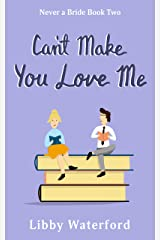 Can't Make You Love Me (Never a Bride Book 2) Kindle Edition