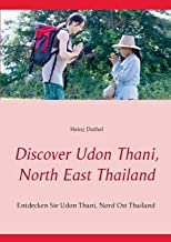 Discover Udon Thani, North East Thailand: Entdecken Sie Udon Thani, Nord Ost Thailand