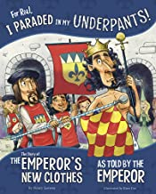 For Real, I Paraded in My Underpants!: The Story of the Emperor's New Clothes as Told by the Emperor (The Other Side of the Story)