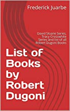 List of Books by Robert Dugoni: David Sloane Series, Tracy Crosswhite Series and list of all Robert Dugoni Books
