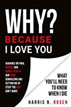 WHY? Because I Love You: What You'll Need to Know When I Die