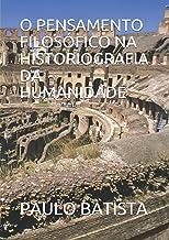 O PENSAMENTO FILOSÓFICO NA HISTORIOGRAFIA DA HUMANIDADE (Portuguese Edition)
