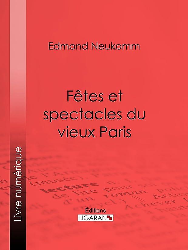 秘書機動削減Fêtes et spectacles du vieux Paris (French Edition)