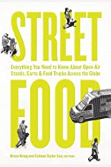 Street Food: Everything You Need to Know about Open-Air Stands, Carts, and Food Trucks Across the Globe Paperback