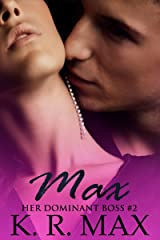 Max: First Time Older Man Younger Woman Erotic Romance (Her Dominant Boss Book 2) Kindle Edition