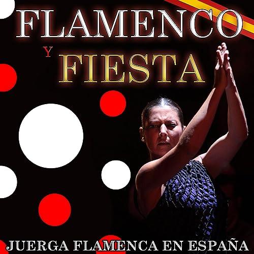 Flamenco y Fiesta. Juerga Flamenca en España de Varios Artistas en Amazon Music - Amazon.es