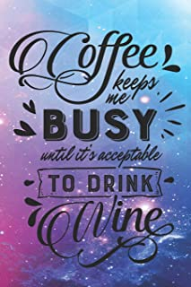 Coffee Keeps Me Busy Until It's Acceptable To Drink Wine: Funny Coffee and Wine Quote Notebook Journal Diary - abstract blue and pink background