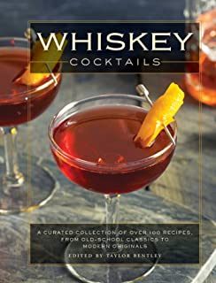 Whiskey Cocktails: A Curated Collection of Over 100 Recipes, From Old School Classics to Modern Originals