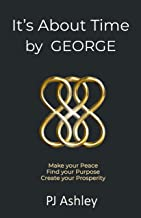 It's About Time by GEORGE: Make your Peace, Find your Purpose, Create your Prosperity
