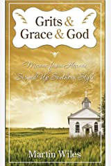 Grits & Grace & God: Manna from Heaven Served Up Southern Style Kindle Edition
