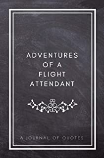 Adventures of A Flight Attendant: A Journal of Quotes: Prompted Quote Journal (5.25inx8in) Flight Attendant Gift for Men o...