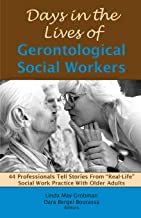 Days in the Lives of Gerontological Social Workers: 44 Professionals Tell Stories from