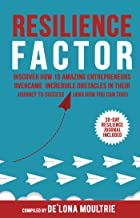 Resilience Factor: Discover How 15 Amazing Entrepreneurs Overcame Incredible Obstacles in Their Journey to Success (And How You Can Too!)