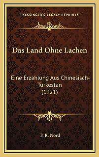 Das Land Ohne Lachen: Eine Erzahlung Aus Chinesisch-Turkestan (1921)