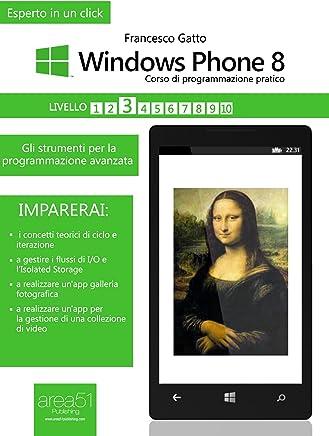 Windows Phone 8: corso di programmazione pratico. Livello 3: Gli strumenti per la programmazione avanzata (Esperto in un click)