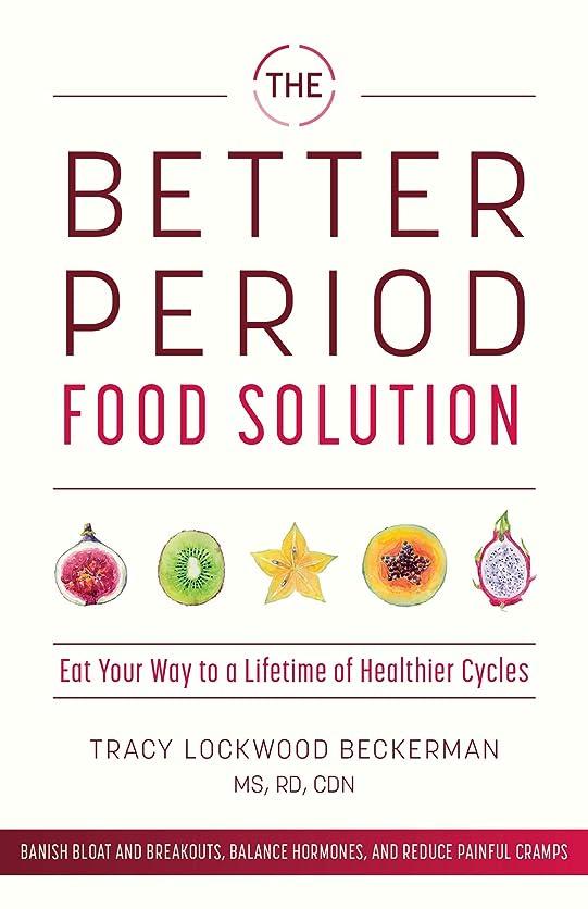 南極接ぎ木倒錯The Better Period Food Solution: Eat Your Way to a Lifetime of Healthier Cycles (English Edition)