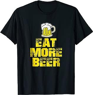 Eat More Beer TShirt |Funny Drinking Alcoholic Humor Pun Tee