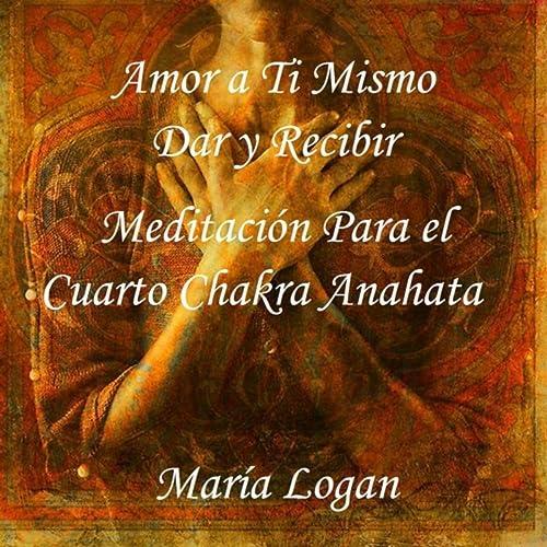 Amor a Ti Mismo, Dar y Recibir (Meditación para El Cuarto Chakra ...