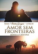Amor Sem Fronteiras (Paixões Gregas Livro 8)