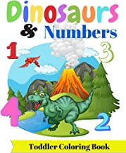 Dinosaurs & Numbers : Toddler Coloring Book: Big Coloring book for Toddlers & Kids