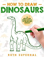 How To Draw Dinosaurs: 30 Step-By-Step Unique Designs of Pre-Historic Animals
