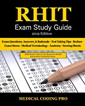 RHIT Exam Study Guide - 2019 Edition: 150 RHIT Exam Questions, Answers & Rationale, Tips To Pass The Exam, Medical Terminology, Common Anatomy, Secrets To Reducing Exam Stress, and Scoring Sheets