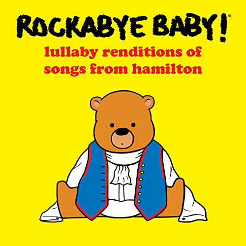 Lullaby Renditions of Songs from Hamilton by Rockabye Baby! on