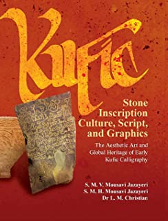 Kufic Stone Inscription Culture, Script, and Graphics: The Aesthetic Art and Global Heritage of Early Kufic Calligraphy