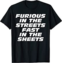 FURIOUS IN THE STREETS FAST IN THE SHEETS T-Shirt
