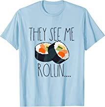 They See Me Rollin TShirt Sushi Lover Funny Gift