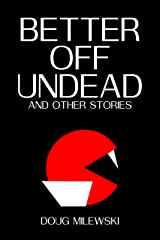 Better Off Undead and Other Stories Kindle Edition