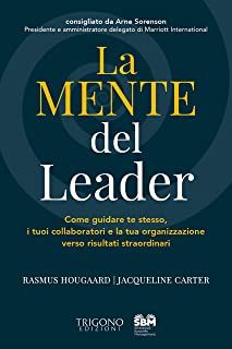 La Mente del Leader: Come guidare te stesso, i tuoi collaboratori e la tua organizzazione verso risultati straordinari. (Italian Edition)