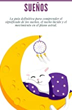 Sueños:  La guía definitiva para comprender el significado de los sueños, el sueño lúcido y el movimiento en el plano astral. (La mente en expansión nº 4)