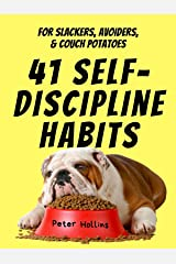 41 Self-Discipline Habits: For Slackers, Avoiders, & Couch Potatoes (Live a Disciplined Life Book 11) Kindle Edition