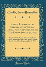 Annual Reports of the Officers of the Town of Candia, New Hampshire, for the Year Ending January 31, 1941: Together With Report of the Smyth Public ... Year Beginning July 1, 1941 (Classic Reprint)